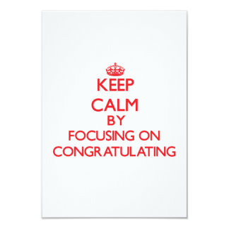 Keep Calm by focusing on Congratulating 3.5x5 Paper Invitation Card