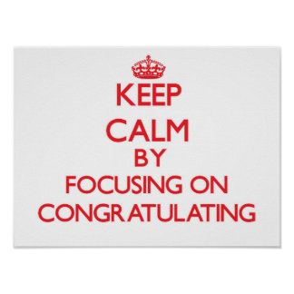 Keep Calm by focusing on Congratulating Poster