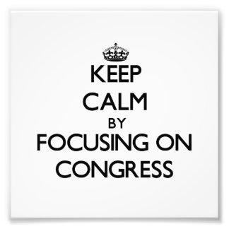Keep Calm by focusing on Congress Art Photo