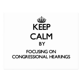 Keep Calm by focusing on Congressional Hearings Postcards