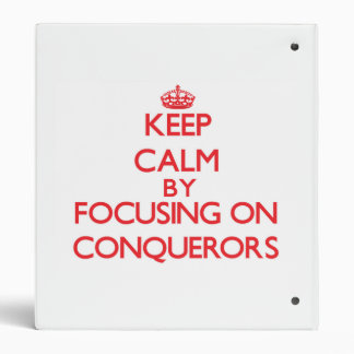 Keep Calm by focusing on Conquerors 3 Ring Binder