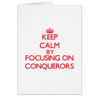 Keep Calm by focusing on Conquerors Greeting Card