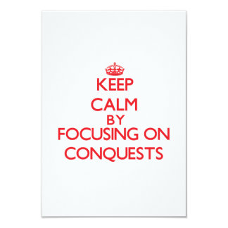"""Keep Calm by focusing on Conquests 3.5"""" X 5"""" Invitation Card"""