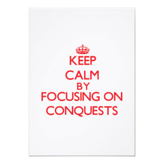 """Keep Calm by focusing on Conquests 5"""" X 7"""" Invitation Card"""