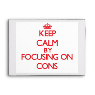 Keep Calm by focusing on Cons Envelope