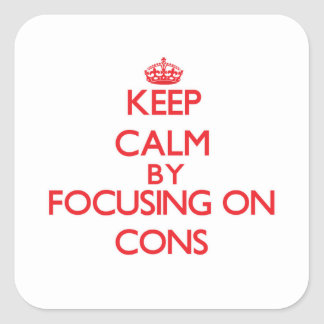 Keep Calm by focusing on Cons Square Stickers