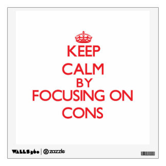 Keep Calm by focusing on Cons Wall Graphic