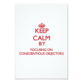 Keep Calm by focusing on Conscientious Objectors 3.5x5 Paper Invitation Card