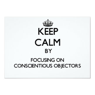 Keep Calm by focusing on Conscientious Objectors 5x7 Paper Invitation Card