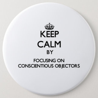 Keep Calm by focusing on Conscientious Objectors Button