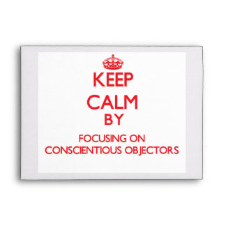 Keep Calm by focusing on Conscientious Objectors Envelope