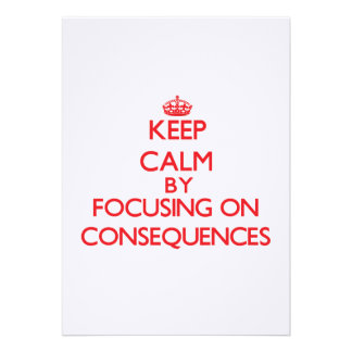 Keep Calm by focusing on Consequences Custom Announcement