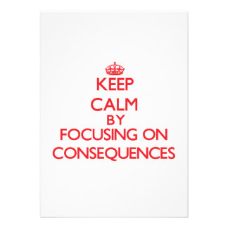 Keep Calm by focusing on Consequences Invite