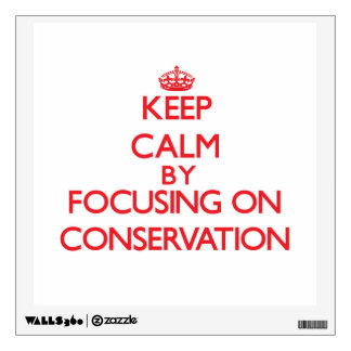 Keep Calm by focusing on Conservation Wall Decal