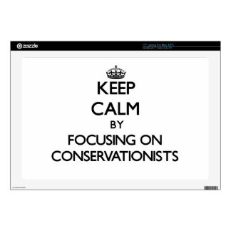 "Keep Calm by focusing on Conservationists Skins For 17"" Laptops"