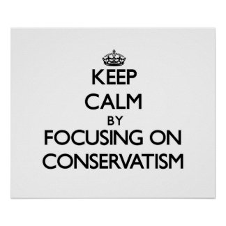 Keep Calm by focusing on Conservatism Poster