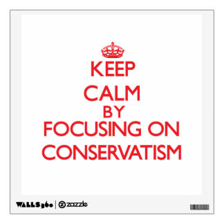 Keep Calm by focusing on Conservatism Room Sticker