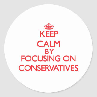 Keep Calm by focusing on Conservatives Sticker