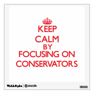 Keep Calm by focusing on Conservators Wall Skin