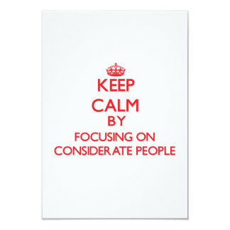 Keep Calm by focusing on Considerate People 3.5x5 Paper Invitation Card