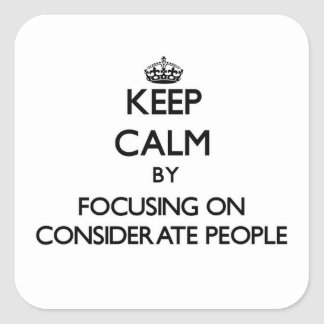 Keep Calm by focusing on Considerate People Stickers