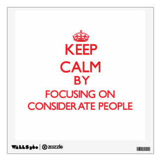 Keep Calm by focusing on Considerate People Wall Graphic