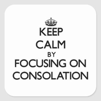 Keep Calm by focusing on Consolation Square Stickers