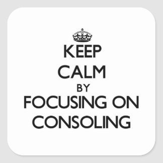 Keep Calm by focusing on Consoling Square Sticker