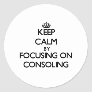 Keep Calm by focusing on Consoling Round Stickers