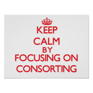 Keep Calm by focusing on Consorting Print