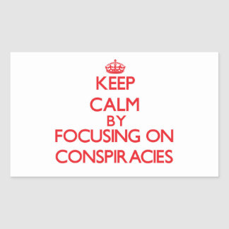 Keep Calm by focusing on Conspiracies Rectangular Sticker
