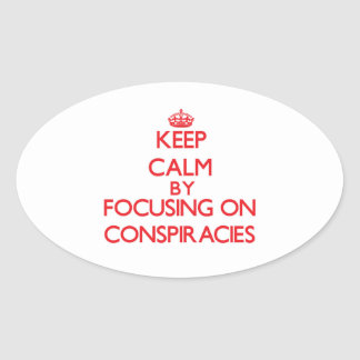 Keep Calm by focusing on Conspiracies Oval Stickers