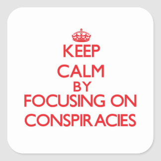 Keep Calm by focusing on Conspiracies Square Sticker