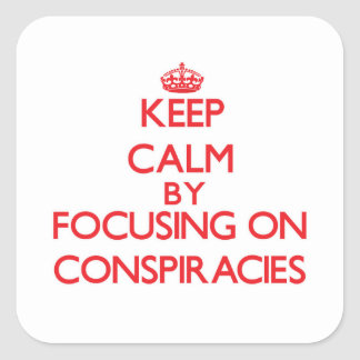Keep Calm by focusing on Conspiracies Stickers
