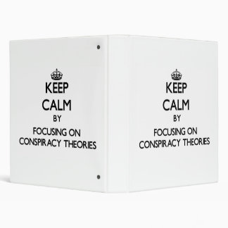 Keep Calm by focusing on Conspiracy Theories Vinyl Binder