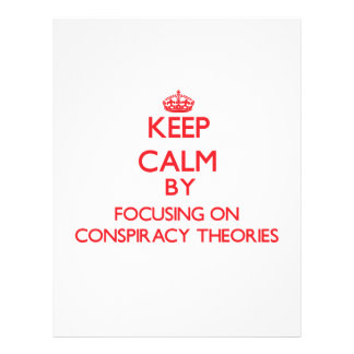 Keep Calm by focusing on Conspiracy Theories Custom Flyer