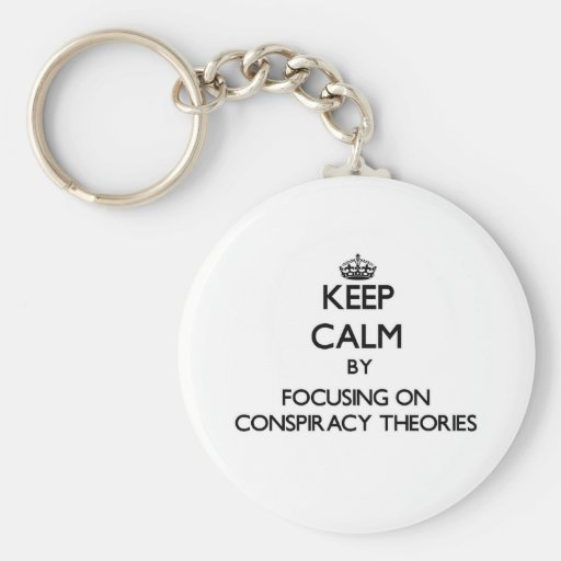 Keep Calm by focusing on Conspiracy Theories Key Chain