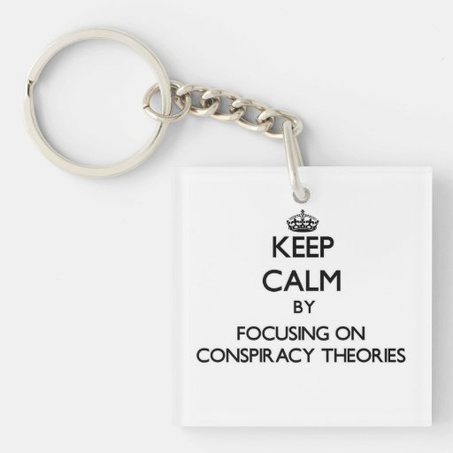 Keep Calm by focusing on Conspiracy Theories Keychain