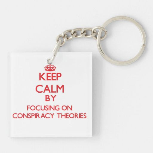 Keep Calm by focusing on Conspiracy Theories Acrylic Keychain