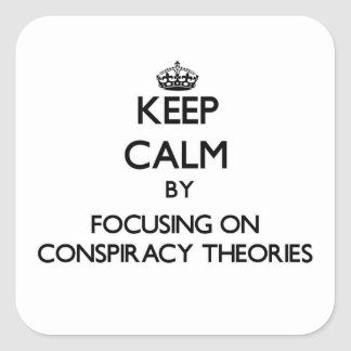 Keep Calm by focusing on Conspiracy Theories Stickers