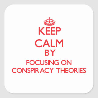 Keep Calm by focusing on Conspiracy Theories Square Stickers