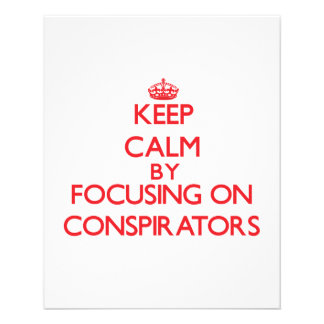 Keep Calm by focusing on Conspirators Flyer