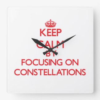 Keep Calm by focusing on Constellations Square Wall Clocks