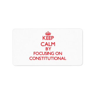 Keep Calm by focusing on Constitutional Address Label