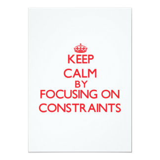 Keep Calm by focusing on Constraints 5x7 Paper Invitation Card