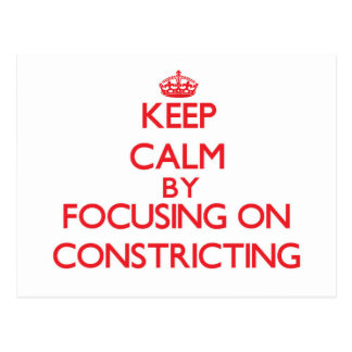 Keep Calm by focusing on Constricting Postcard