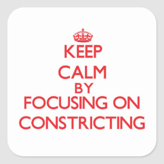 Keep Calm by focusing on Constricting Sticker