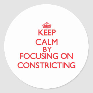 Keep Calm by focusing on Constricting Round Stickers