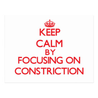 Keep Calm by focusing on Constriction Postcard