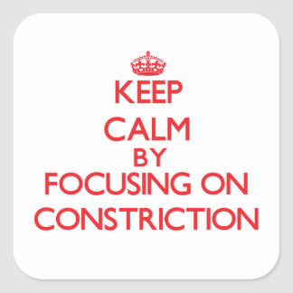 Keep Calm by focusing on Constriction Square Stickers